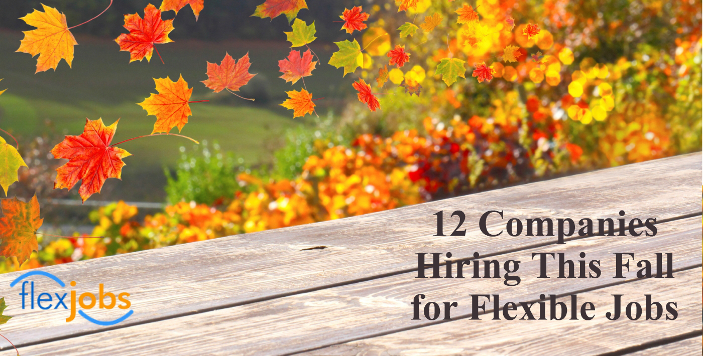 12 Companies Hiring This Fall for Flexible Jobs