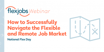 National Flex Day Webinar Recording: How to Successfully Navigate the Flexible and Remote Job Market